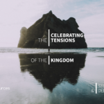 Celebrating The Tensions Of The Kingdom (Video)