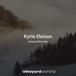 Vineyard Worship Feature – Kyrie Eleison