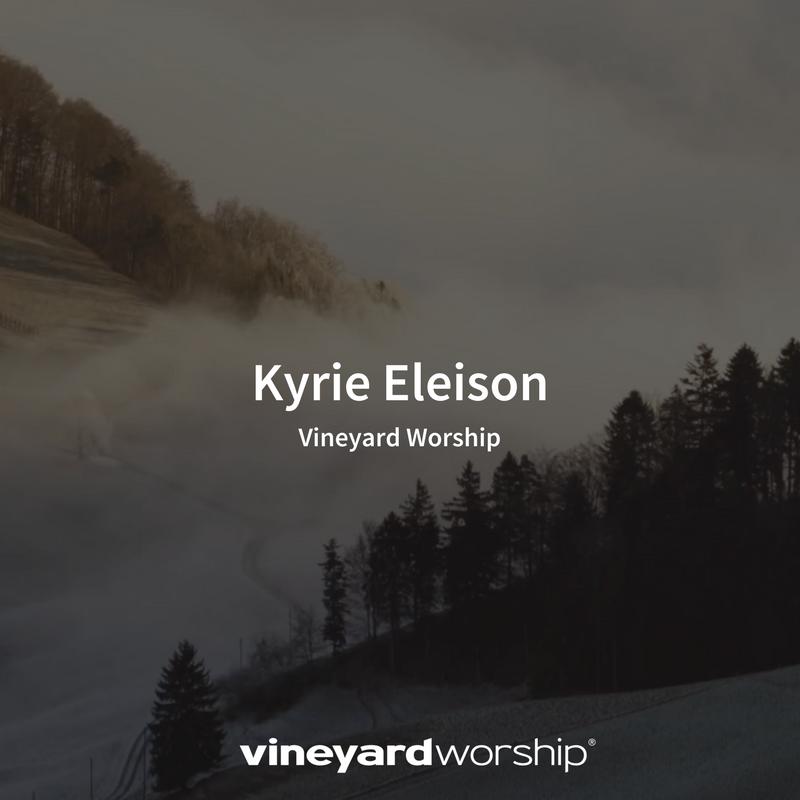 Vineyard Worship Feature - Kyrie Eleison - Vineyard Digital Membership