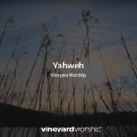 Vineyard Worship Feature – Yahweh