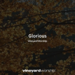 Vineyard Worship Feature – Glorious