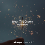 Vineyard Worship Feature – Wear The Crown
