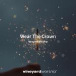 Vineyard Worship Feature – Wear The Crown