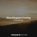 Vineyard Worship Feature – Slow Kingdom Coming