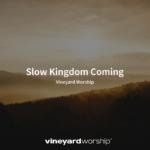 Vineyard Worship Feature – Slow Kingdom Coming