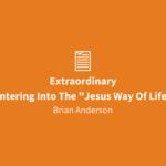 "Extraordinary   Entering Into The ""Jesus Way Of Life"""