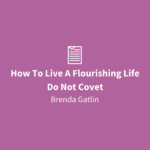 How To Live A Flourishing Life | Do Not Covet