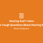Hearing God's Voice | Answers To Tough Questions About Hearing God's Voice