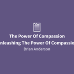 The Power Of Compassion | Unleashing The Power Of Compassion