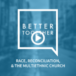 Better Together 2018: Race, Reconciliation, And The Multiethnic Church (Video)