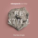 Vineyard Worship Feature | Be Still
