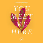 Vineyard Worship Feature | You Meet Me Here