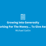 Growing Into Generosity | Working For The Money… To Give Away