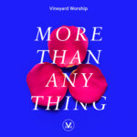 Vineyard Worship Feature | More Than Anything