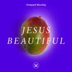 Vineyard Worship Feature | Jesus Beautiful