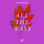 Vineyard Worship Feature | All The Ways