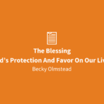 The Blessing | God's Protection And Favor On Our Lives