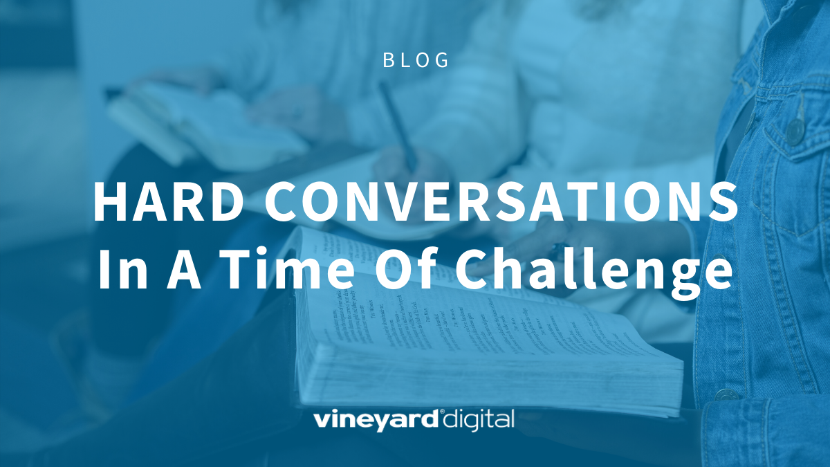 Hard Conversations In A Time Of Challenge